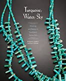 img - for Turquoise, Water, Sky: Meaning and Beauty in Southwest Native Arts book / textbook / text book