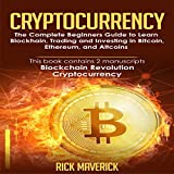 Cryptocurrency: 2 Manuscripts: The Complete Beginners Guide to Learn Blockchain, Trading, and Investing in Bitcoin, Ethereum, and Altcoins