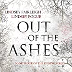 Out of the Ashes: The Ending Series, #3 | Lindsey Fairleigh,Lindsey Pogue