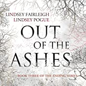 Out of the Ashes: The Ending Series, #3 | Lindsey Fairleigh, Lindsey Pogue