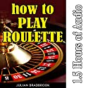 How to Play Roulette: Poker Blackjack Roulette, Book 5 Audiobook by Julian Bradbrook Narrated by Ian S. Peake