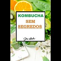 Kombucha sem segredos: O manual para preparar a bebida milenar em casa