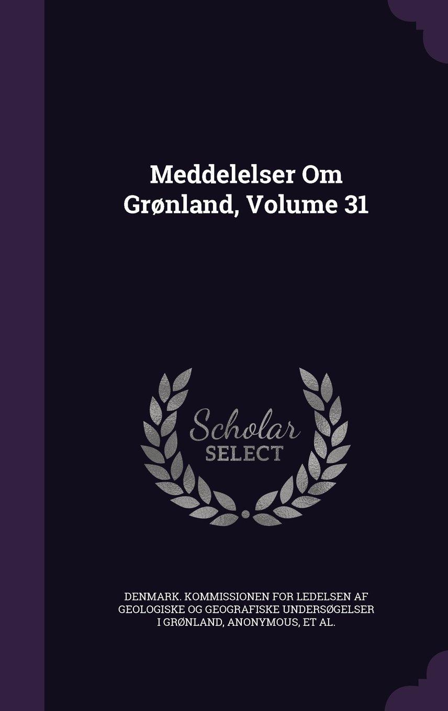 Meddelelser Om Grønland, Volume 31 ebook