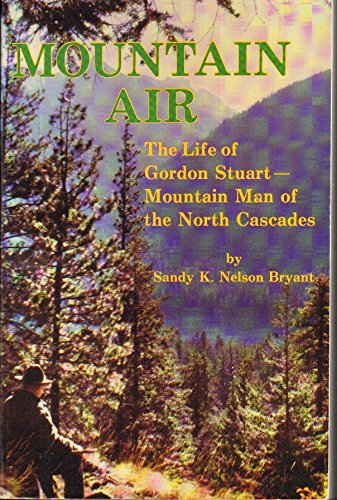 Mountain Air  Life of Gordon Stuart (Mountain Man of the North Cascades)