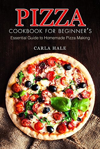 Pizza Cookbook for Beginner's: Essential Guide to Homemade Pizza Making by Carla Hale