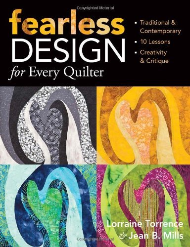 Fearless Design for Every Quilter: Traditional & Contemporary  10 Lessons  Creativity & -