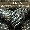 Breve historia de la guerra antigua y medieval Audiobook by Francesc Xavier Hernández, Xavier Rubio Narrated by Fernando Caride