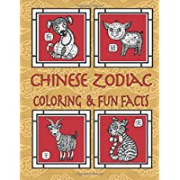 Chinese Zodiac Coloring & Fun Facts: Zodiac Animals, Horoscopes & Astrology; Anti-stress Coloring Book
