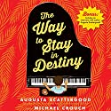 The Way to Stay in Destiny Audiobook by Augusta Scattergood Narrated by Michael Crouch