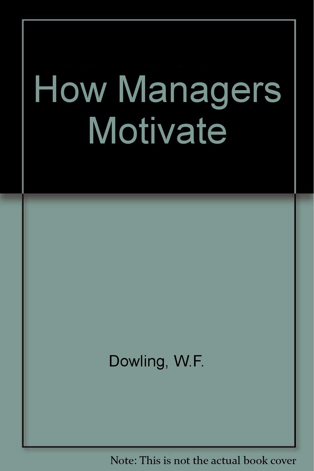 How Managers Motivate: W.F. Dowling, Leonard R. Sayles ...