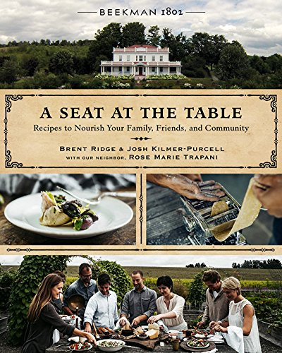 Beekman 1802: A Seat at the Table: Recipes to Nourish Your Family, Friends, and Community by Brent Ridge, Josh Kilmer-Purcell