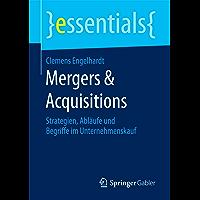 Mergers & Acquisitions: Strategien, Abläufe und Begriffe im Unternehmenskauf (essentials)