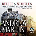 Belles and Whistles: Journeys Through Time on Britain's Trains Audiobook by Andrew Martin Narrated by Gordon Griffin