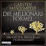 Die Millionärsformel: Der Weg zur finanziellen Unabhängigkeit | Carsten Maschmeyer