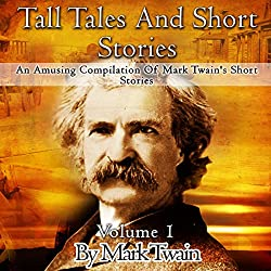 Tall Tales and Short Stories: An Amusing Compilation of Mark Twain's Short Stories