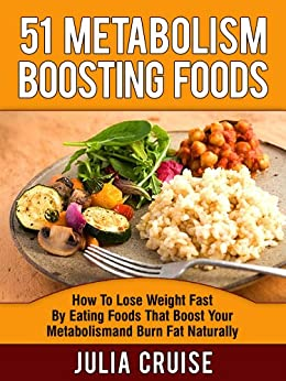 51 Metabolism Boosting Foods: How To Lose Weight Fast By