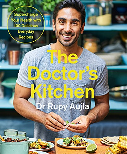 The Doctor's Kitchen: Supercharge your health with 100 delicious everyday recipes by Dr Rupy Aujla