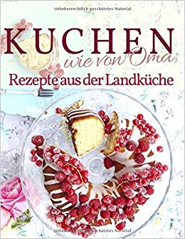 Omas Kuchen Rezepte Mit Bild kuchen backen wie oma rezepte aus der landküche rezepte aus omas