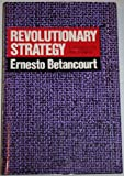 Revolutionary Strategy : A Handbook for Practitioners, Betancourt, Ernesto F. and Betancourt, Ernesto, 0887384110