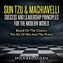 Sun Tzu & Machiavelli: Success and Leadership Principles for the Modern World Based on the Classics The Art of War and The Prince Audiobook by Michael Sloan Narrated by Jim D. Johnston