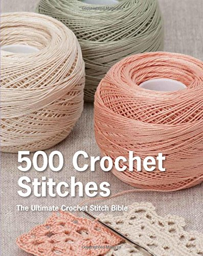 (500 Crochet Stitches: The Ultimate Crochet Stitch Bible)