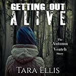 Getting Out Alive: The Autumn Veatch Story | Tara Ellis
