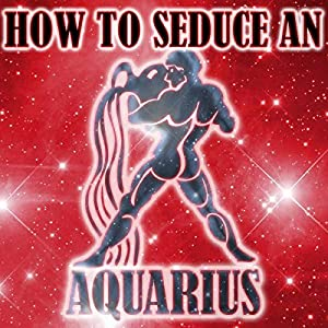 How to Seduce an Aquarius Audiobook