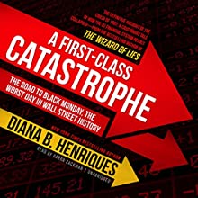A First-Class Catastrophe: The Road to Black Monday, the Worst Day in Wall Street History Audiobook by Diana B. Henriques Narrated by Gabra Zackman