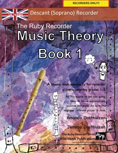 The Ruby Recorder Music Theory Book 1 - UK Terms: A music theory book especially for recorder players with easy to follow explanations, puzzles, and more. All you need to know for Grades 1-2 recorder.