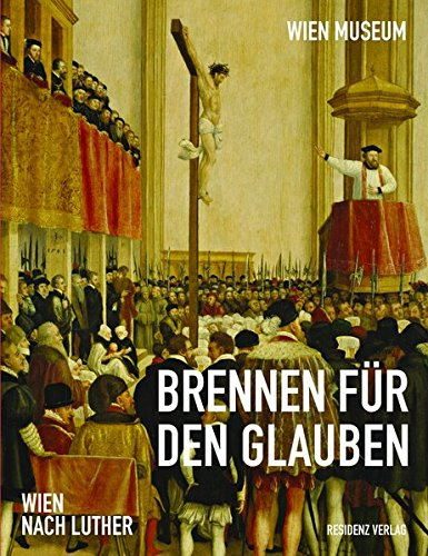 Brennen für den Glauben: Wien nach Luther