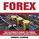 Forex: The Ultimate Guide to Forex: Uncovering Forex Profit Making Secrets: The Ultimate Guide To Trading, Book 2 Audiobook by Andrew Johnson Narrated by Mark Smeltzer