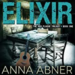 Elixir: Red Plague Trilogy, Book 1   Anna Abner