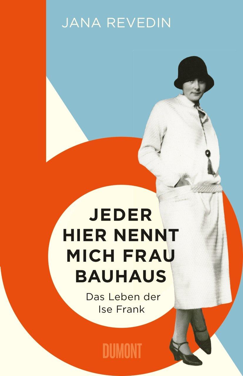 Jeder hier nennt mich Frau Bauhaus: Das Leben der Ise Frank. Ein biografischer Roman Gebundenes Buch – 12. November 2018 Jana Revedin 383218354X Bildende Kunst Kunst allgemein