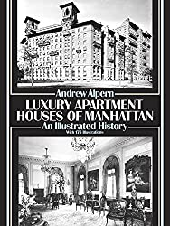 Luxury Apartment Houses of Manhattan: An Illustrated History (Dover Architecture)