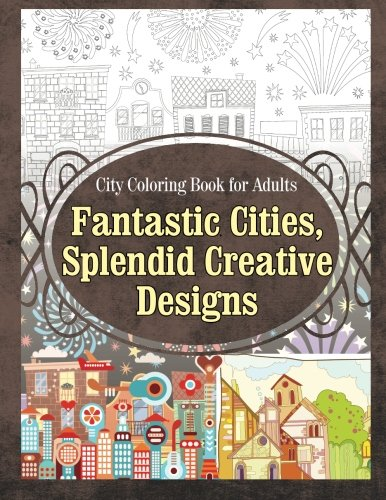 Amazon City Coloring Book For Adults Fantastic Cities Splendid Creative Designs Volume 1 9781910085707 Grace Sure Books