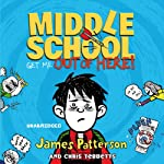 Middle School: Get Me Out of Here! | James Patterson,Chris Tebbetts