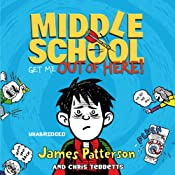 Middle School: Get Me Out of Here! | James Patterson, Chris Tebbetts