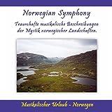 Norwegian Symphony - Traumhafte musikalische Beschreibungen der Mystik norwegischer Landschaften. (Musikalischer Urlaub Norwegen)