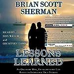 Lessons Learned: An Ordinary Man, Extraordinary Life | Brian Scott Sherman