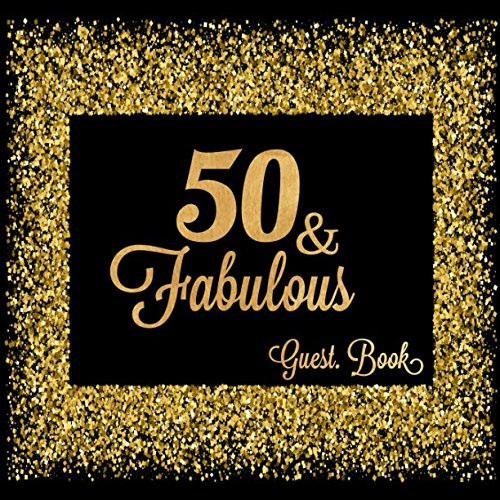 50 & Fabulous: Fiftieth Guest Book Message Log Keepsake Memory Book To For Family Friends To Write In For Comments  Advice...