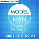 Model Man: From Integrity to Legacy Audiobook by Larry Stockstill Narrated by Larry Stockstill