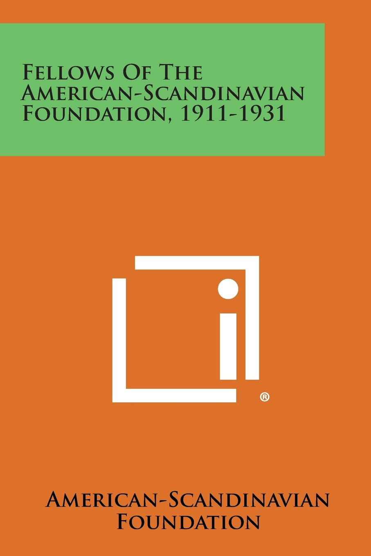 Read Online Fellows of the American-Scandinavian Foundation, 1911-1931 pdf epub