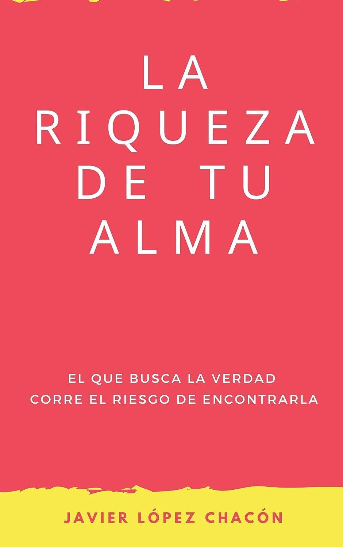 LA RIQUEZA DE TU ALMA eBook: JAVIER LÓPEZ CHACÓN: Amazon.es ...