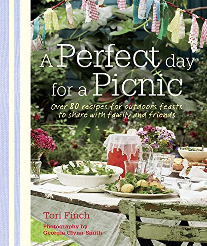 A Perfect Day for a Picnic: Over 80 recipes for outdoor feasts to share with family and friends -