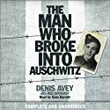 The Man Who Broke into Auschwitz: A True Story of World War II Audiobook by Denis Avey, Rob Broomby Narrated by Sean Barrett