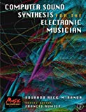 Computer Sound Synthesis for the Electronic Musician