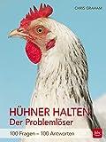 Hühner halten - Der Problemlöser: 100 Fragen - 100 Antworten (BLV)