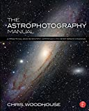 The Astrophotography Manual: A Practical and Scientific Approach to Deep Space Imaging