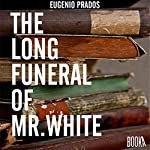 The Long Funeral of Mr White | Eugenio Prados