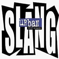 SLANG & URBAN DICTIONARY